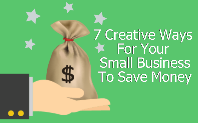 7 Creative Ways For Your Small Business to Save Money