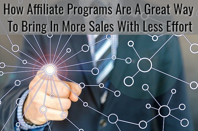 How Affiliate Programs Are A Great Way To Bring In More Sales With Less Effort