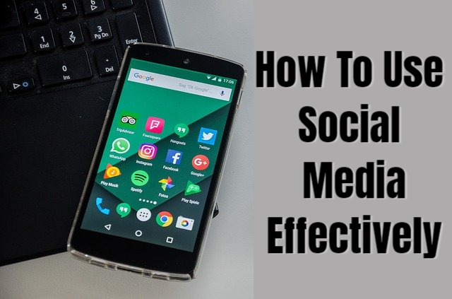 How To Use Social Media Effectively